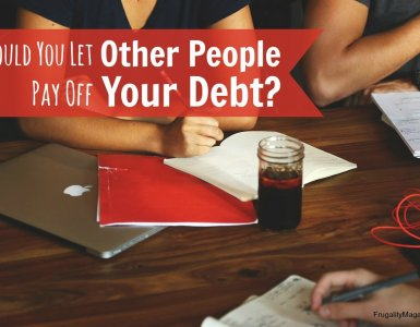 Should you let other people pay off your debt? If you're struggling with debt and get the offer, what should you take into account?