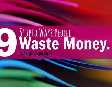 Wondering how otherwise sensible people pointlessly waste money? Check this list to make sure you're not wasting money unnecessarily.