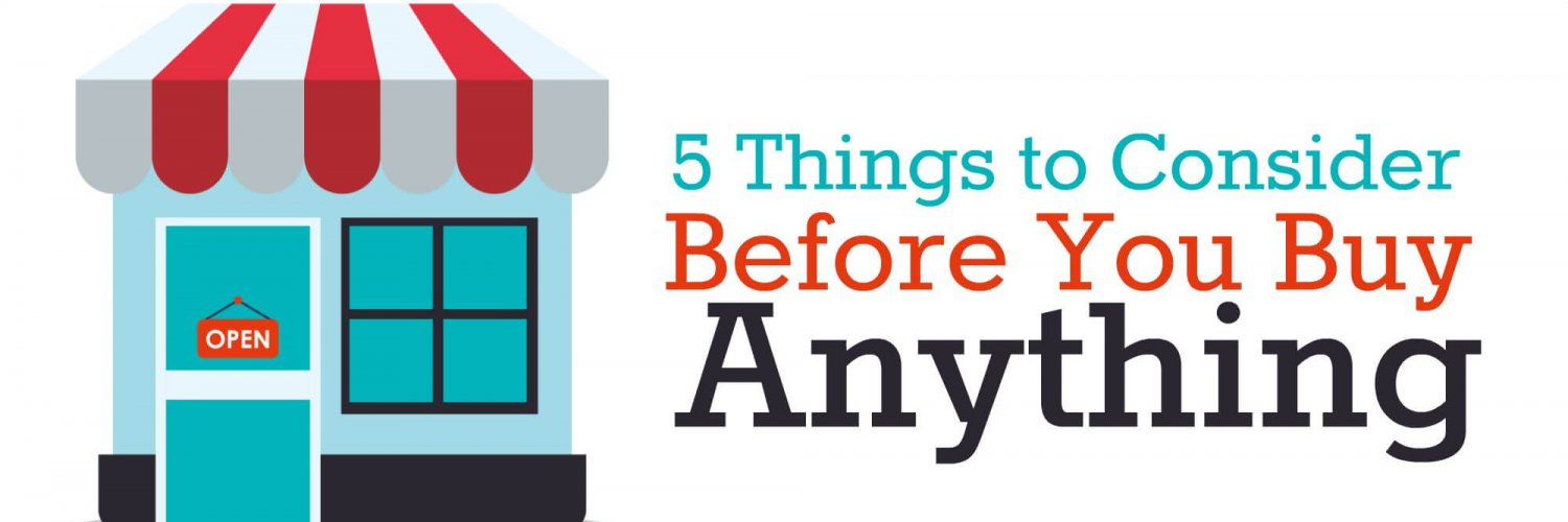 5 Things You Should Consider Before Buying Anything