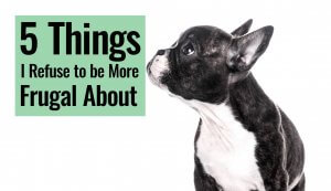 5 things I refuse to be more frugal about.