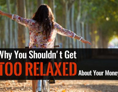 Why you shouldn't get too relaxed with your finances. If everything is going well don't assume it always will - here's how (and why) to plan for the future no matter how rosy life looks now.